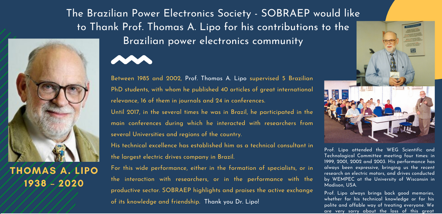The Brazilian Power Electronics Society - SOBRAEP would like to Thank Prof. Thomas A. Lipo for his contributions to the Brazilian power electronics community