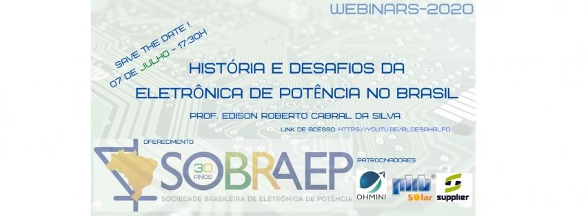 Webinar 07/07/2020 - História e Desafios da Eletrônica de Potência no Brasil - Prof. Edison Roberto Cabral da Silva